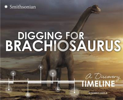Digging for Brachiosaurus A Discovery Timeline by Thomas R Holtz Jr