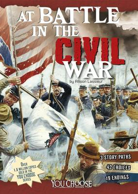 At Battle in the Civil War An Interactive Battlefield Adventure by Allison Lassieur