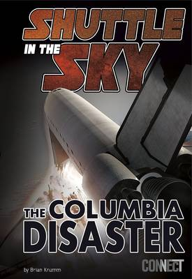 Shuttle in the Sky The Columbia Disaster by Brian Krumm