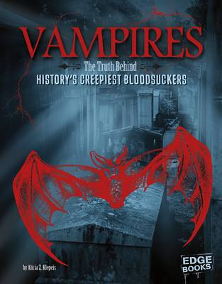 Vampires The Truth Behind History's Creepiest Bloodsuckers by Alicia Z Klepeis