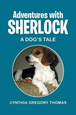 Adventures with Sherlock A Dog's Tale by Cynthia Gregory Thomas