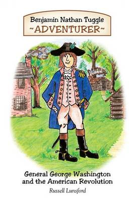 Benjamin Nathan Tuggle Adventurer: General George Washington and the American Revolution by Russell Lunsford
