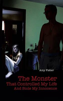 The Monster That Controlled My Life and Stole My Innocence by Amy Fisher