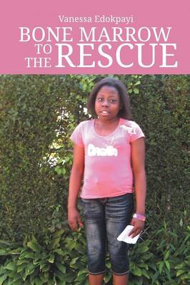 Bone Marrow to the Rescue by Vanessa Edokpayi