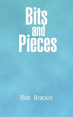 Bits and Pieces by Bob Brackin