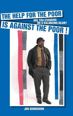 The Help for the Poor Is Against the Poor ! Are You Standing on a Balancing Beam? by Jkn Igbinedion