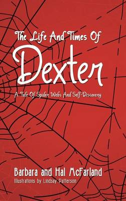 The Life and Times of Dexter B029 a Tale of Spider Webs and Self-Discovery by Barbara and Hal McFarland