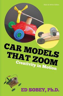 Car Models That Zoom - Creativity in Motion by Ed Sobey