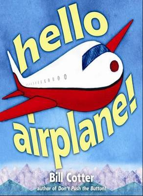 Hello, Airplane! by Bill Cotter