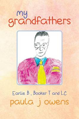My Grandfathers Earlie B, Booker T., and L.C by Paula J Owens