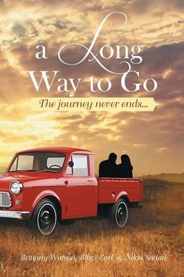 A Long Way to Go The Journey Never Ends... by Blaze Earl Brittany Watson, Nikta Sadati, Brittany Watson, Blaze Earl