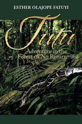 Tutu Adventure in the Forest of No Return by Esther Olajope Fatuyi
