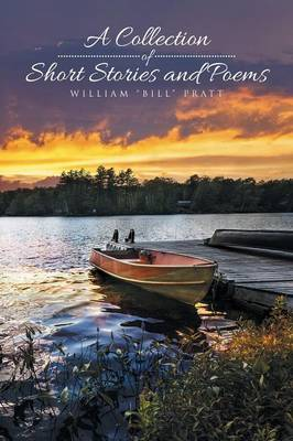 A Collection of Short Stories and Poems by William Bill Pratt