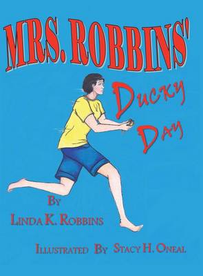 Mrs. Robbins Ducky Day by Linda K Robbins