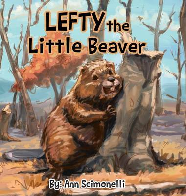 Lefty the Little Beaver by Ann Scimonelli
