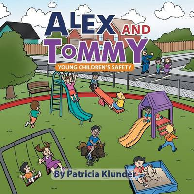 Alex and Tommy Young Children's Safety by Patricia a Klunder