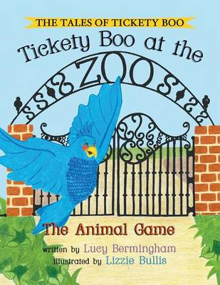 The Tales of Tickety Boo Tickety Boo at the Zoo: The Animal Game by Lucy Bermingham