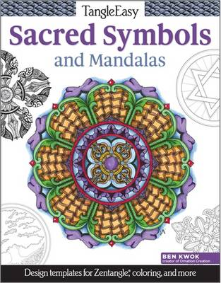 Tangleeasy Sacres Symbols and Mandalas Design Templates for Zentangle, Colouring, and More by Ben Kwok
