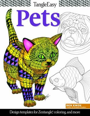 Tangleeasy Pets Design Templates for Zentangle, Colouring, and More by Ben Kwok