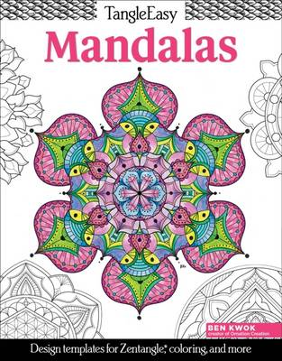 Tangleeasy Mandalas Design Templates for Zentangle, Colouring, and More by Ben Kwok