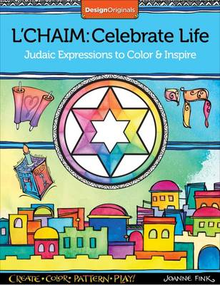 L'Chaim: Celebrate Life Judaic Expressions to Color & Inspire by Joanne Fink