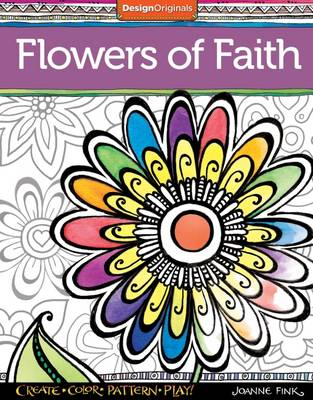 Flowers in Faith Create, Color, Pattern, Play by Joanne Fink