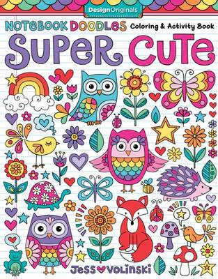 Notebook Doodles Super Cute Coloring & Activity Book by Jess Volinski