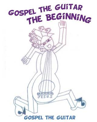 Gospel the Guitar The Beginning - Coloring Book by Gospel the Guitar