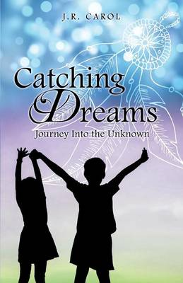 Catching Dreams by J R Carol