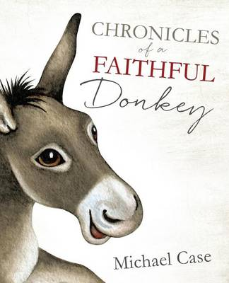 Chronicles of a Faithful Donkey by Michael Case