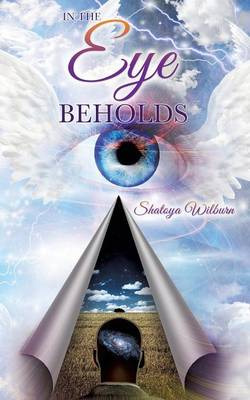 In the Eye Beholds by Shatoya Wilburn