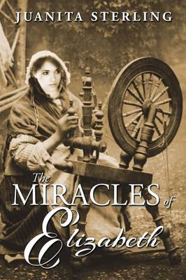 The Miracles of Elizabeth by Juanita Sterling