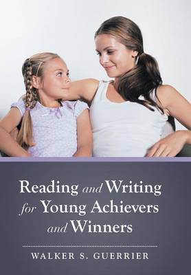 Reading and Writing for Young Achievers and Winners by Walker S Guerrier