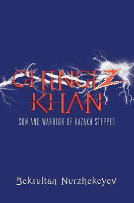 Chingiz Khan Son and Warrior of Kazakh Steppes by Beksultan Nurzhekeyev