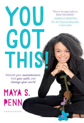 You Got This! Unleash Your Awesomeness, Find Your Path, and Change Your World by Maya S. Penn