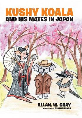Kushy Koala and His Mates in Japan by Allan W Gray