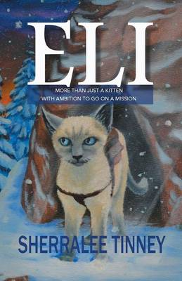 Eli More Than Just a Kitten with Ambition to Go on a Mission by Sherralee Tinney