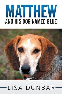 Matthew and His Dog Named Blue by Lisa Dunbar