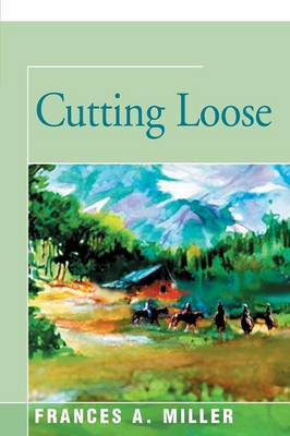 Cutting Loose by Frances A Miller