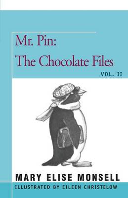 Mr. Pin The Chocolate Files by Mary Elise Monsell