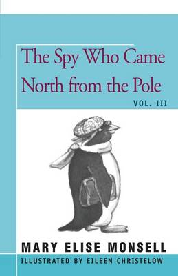 The Spy Who Came North from the Pole by Mary Elise Monsell