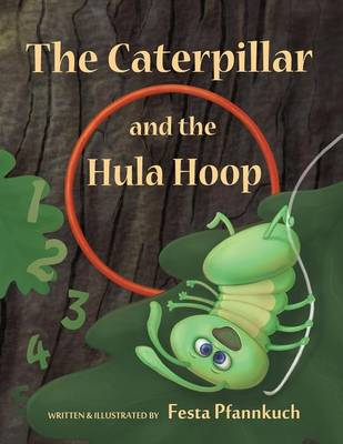 The Caterpillar and the Hula Hoop by Festa Pfannkuch