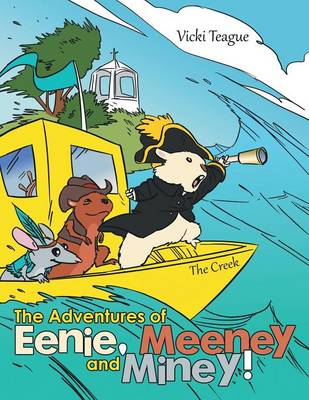 The Adventures of Eenie, Meeney, and Miney! by Vicki Teague