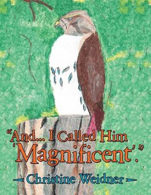 And... I Called Him 'Magnificent'. by Christine Weidner