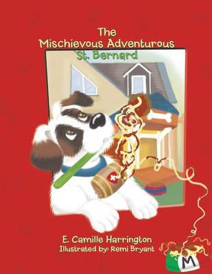 The Mischievous Adventurous St. Bernard by E Camille Harrington