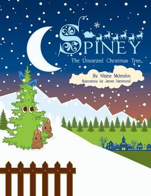 Spiney, the Unwanted Christmas Tree by Wayne McLendon