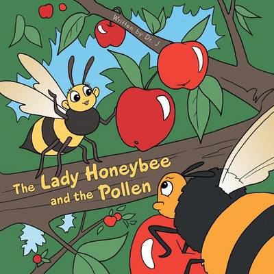 The Lady Honeybee and the Pollen by Dr J