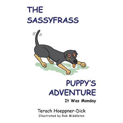 The Sassyfrass Puppy's Adventure It Was Monday by Terach Hoeppner-Dick