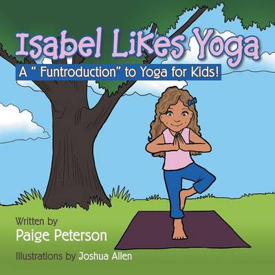 Isabel Likes Yoga A Funtroduction to Yoga for Kids! by Paige Peterson