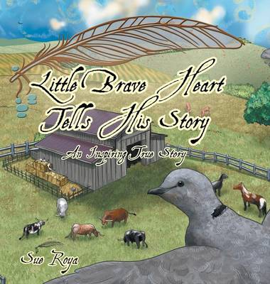 Little Brave Heart Tells His Story An Inspiring True Story by Sue Roya